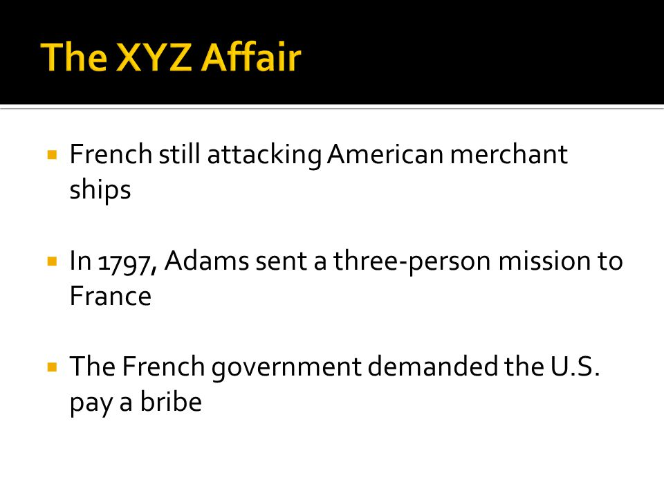  French still attacking American merchant ships  In 1797, Adams sent a three-person mission to France  The French government demanded the U.S.