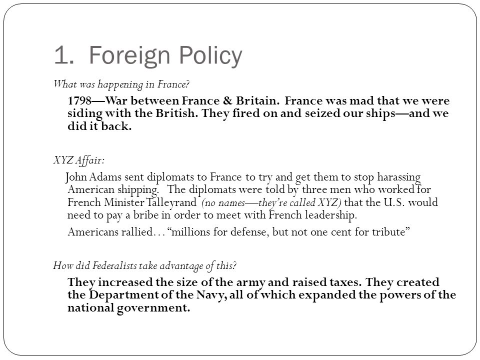 1. Foreign Policy What was happening in France? 1798—War between France & Britain. France was mad that we were siding with the British. They fired on