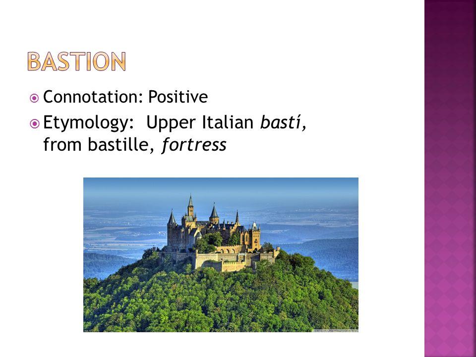  Connotation: Positive  Etymology: Upper Italian bastí, from bastille, fortress