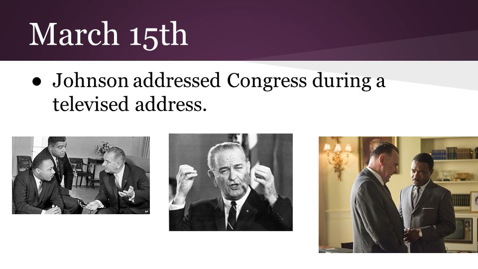March 15th ●Johnson addressed Congress during a televised address.