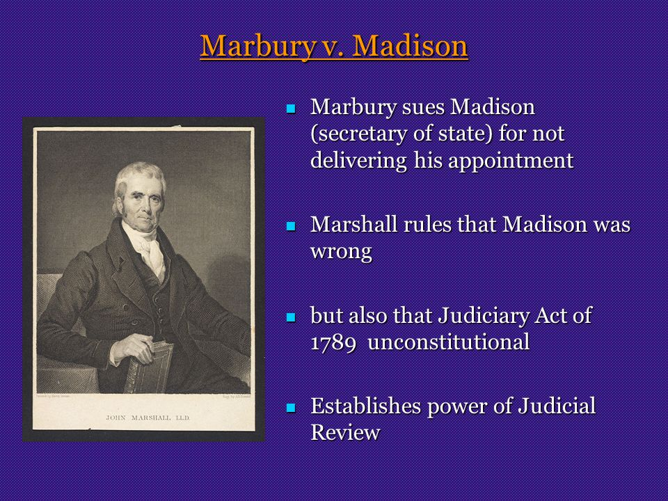Marbury v. Madison Marbury sues Madison (secretary of state) for not delivering his appointment Marbury sues Madison (secretary of state) for not deli