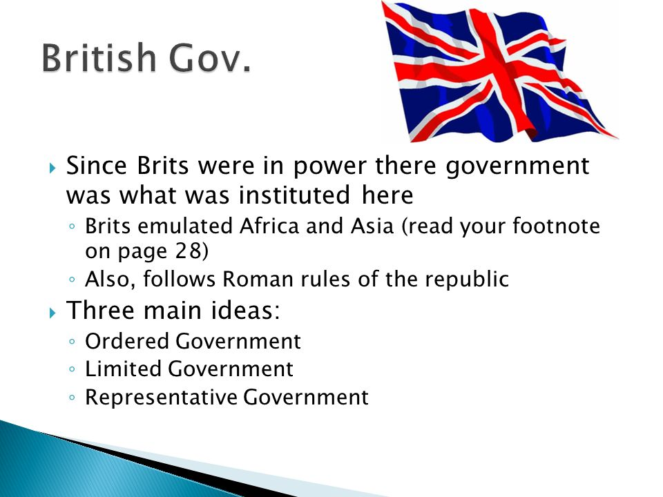  Since Brits were in power there government was what was instituted here ◦ Brits emulated Africa and Asia (read your footnote on page 28) ◦ Also, fol