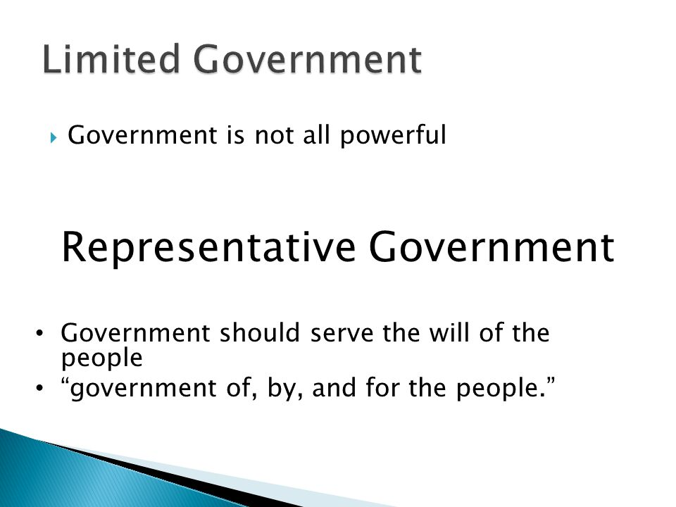 " Government is not all powerful Representative Government Government should serve the will of the people ""government of, by, and for the people."""