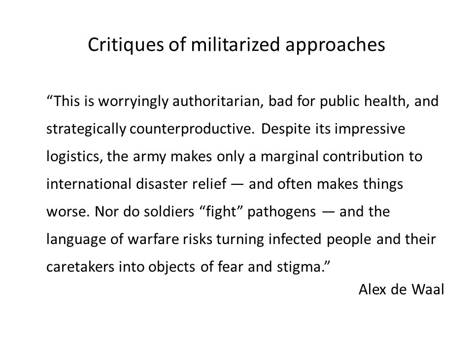 Critiques of militarized approaches This is worryingly authoritarian, bad for public health, and strategically counterproductive.