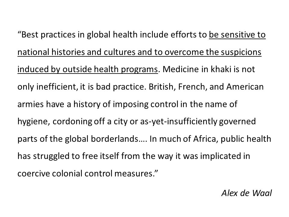Best practices in global health include efforts to be sensitive to national histories and cultures and to overcome the suspicions induced by outside health programs.