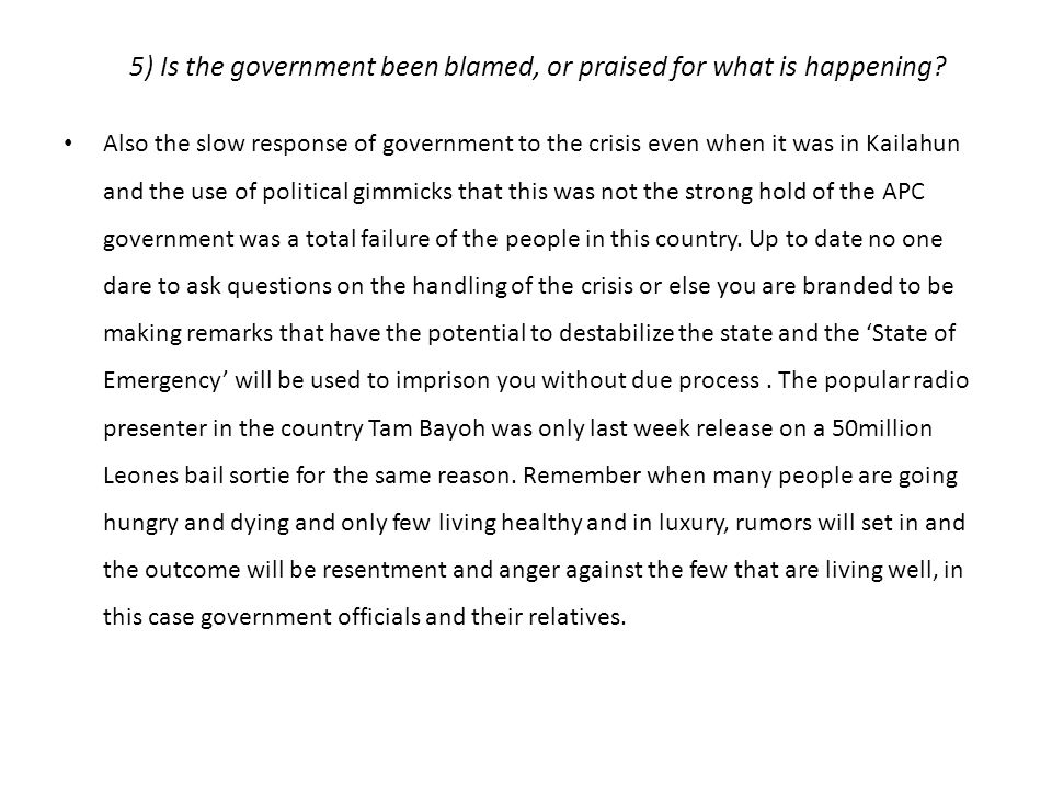 5) Is the government been blamed, or praised for what is happening.
