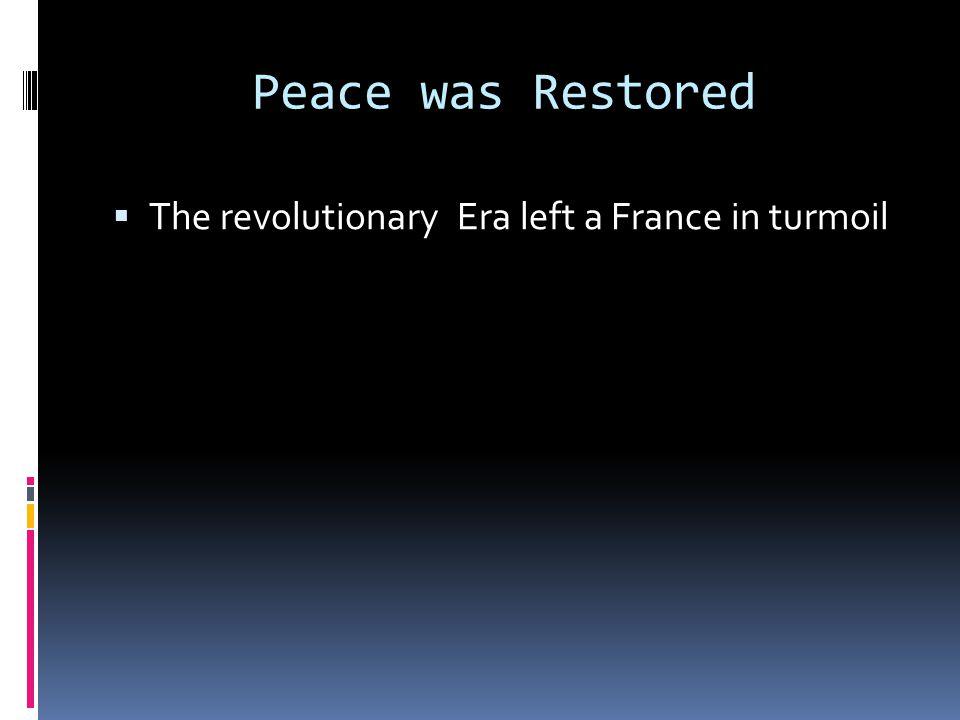 Peace was Restored  The revolutionary Era left a France in turmoil