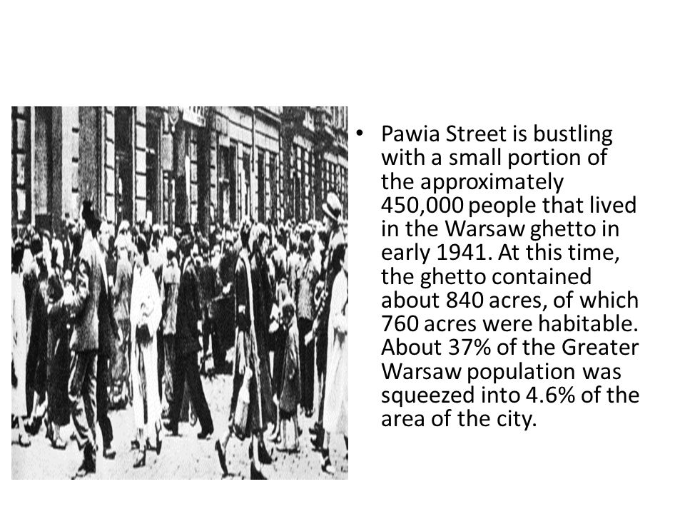 Pawia Street is bustling with a small portion of the approximately 450,000 people that lived in the Warsaw ghetto in early 1941.