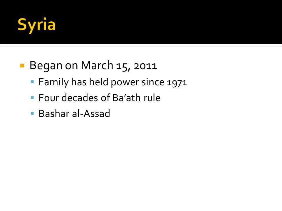  Began on March 15, 2011  Family has held power since 1971  Four decades of Ba'ath rule  Bashar al-Assad