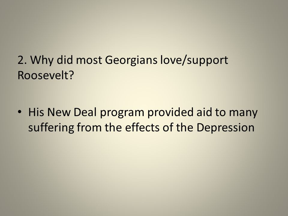 2. Why did most Georgians love/support Roosevelt.