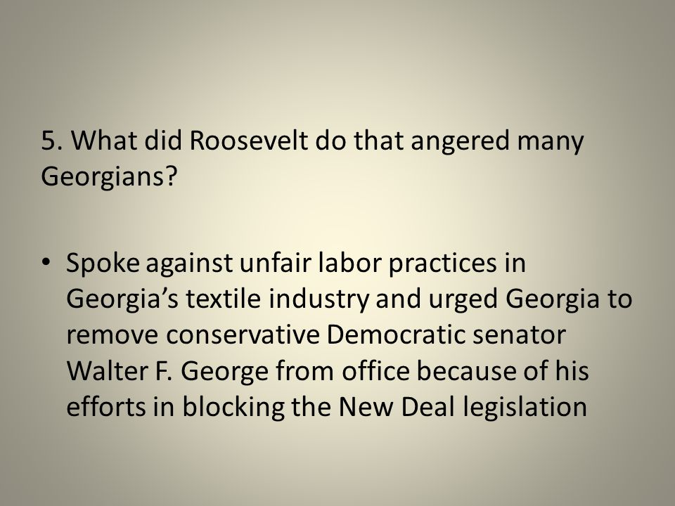 5. What did Roosevelt do that angered many Georgians.