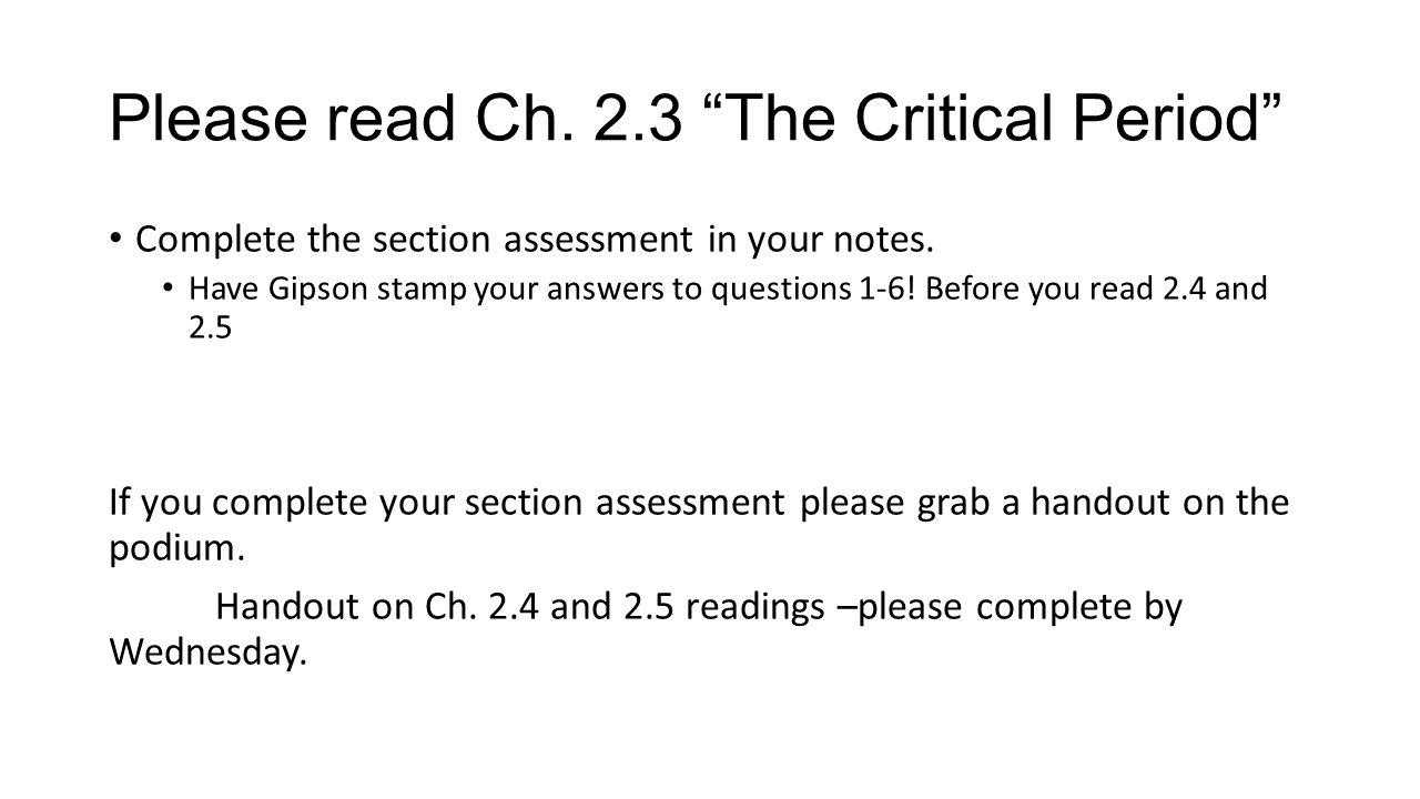 "Please read Ch. 2.3 ""The Critical Period"" Complete the section assessment in your notes. Have Gipson stamp your answers to questions 1-6! Before you r"