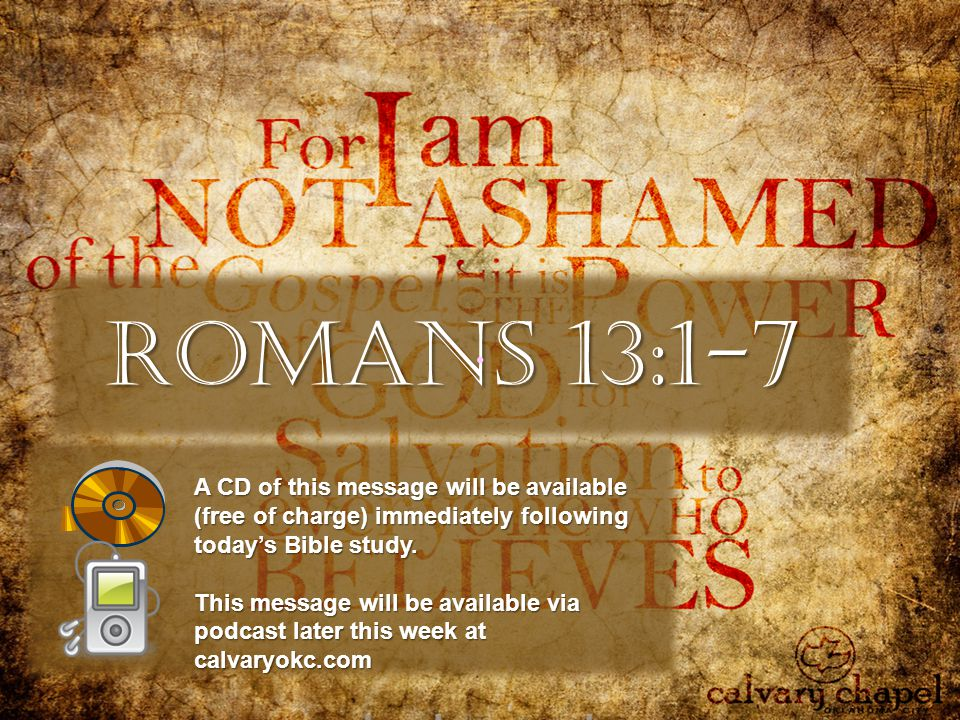 Romans 13:1-7 A CD of this message will be available (free of charge) immediately following today's Bible study.