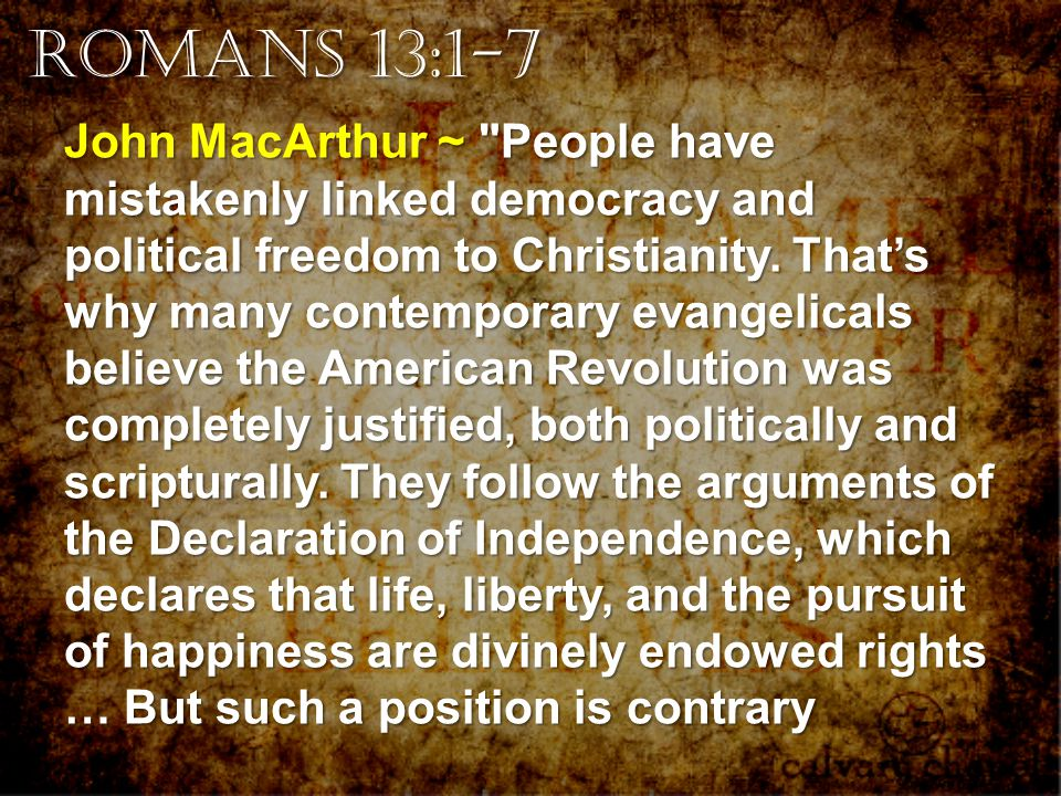 Romans 13:1-7 John MacArthur ~ People have mistakenly linked democracy and political freedom to Christianity.
