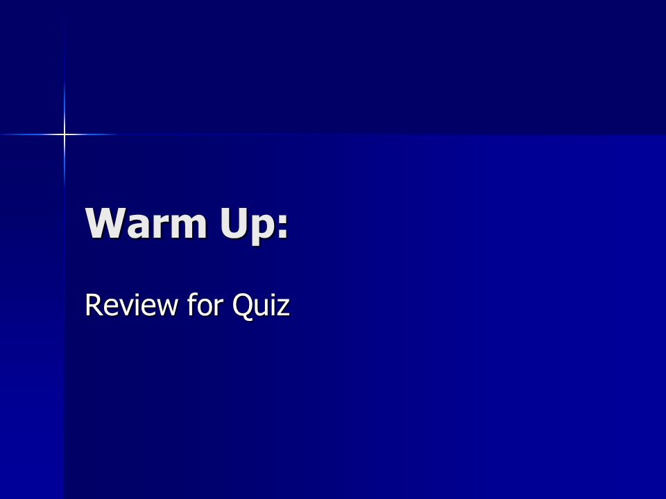 Warm Up: Review for Quiz