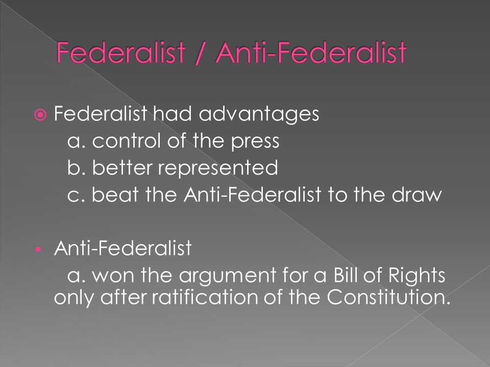  Federalist had advantages a. control of the press b.