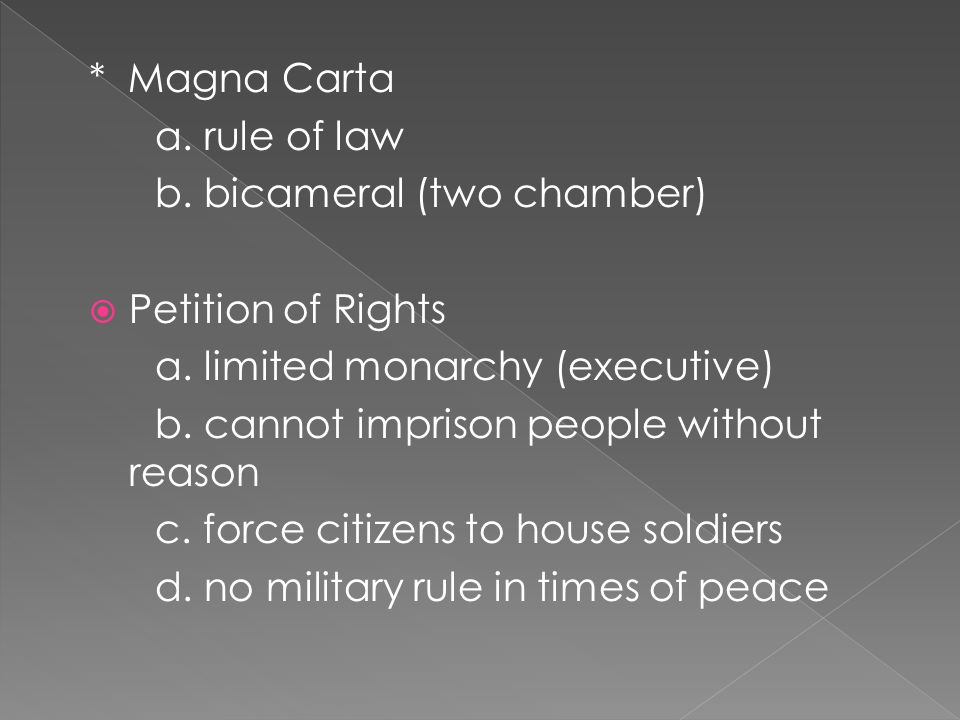 * Magna Carta a. rule of law b. bicameral (two chamber)  Petition of Rights a.