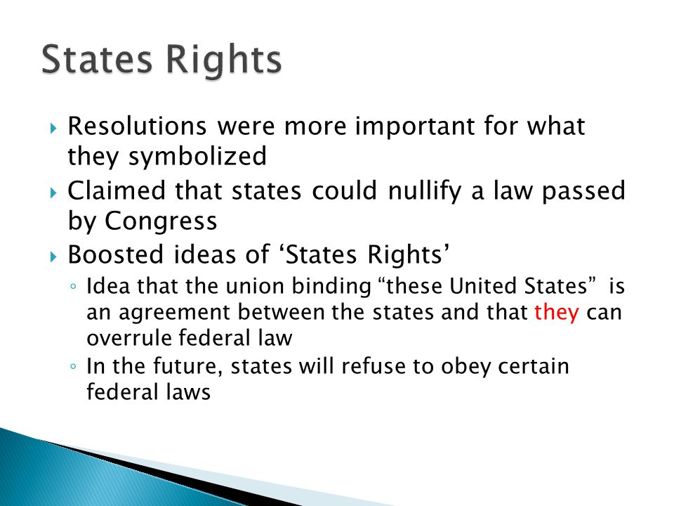  Resolutions were more important for what they symbolized  Claimed that states could nullify a law passed by Congress  Boosted ideas of 'States Rig