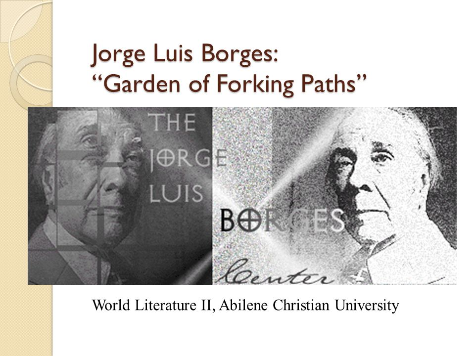 Jorge Luis Borges: Garden of Forking Paths World Literature II, Abilene Christian University