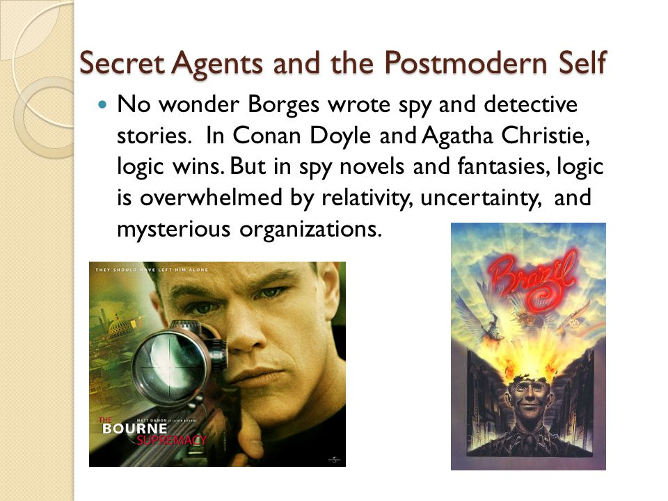Secret Agents and the Postmodern Self No wonder Borges wrote spy and detective stories.