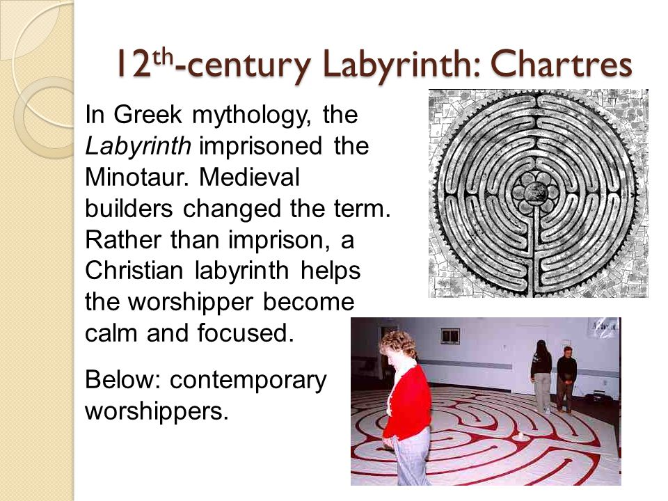 12 th -century Labyrinth: Chartres In Greek mythology, the Labyrinth imprisoned the Minotaur.