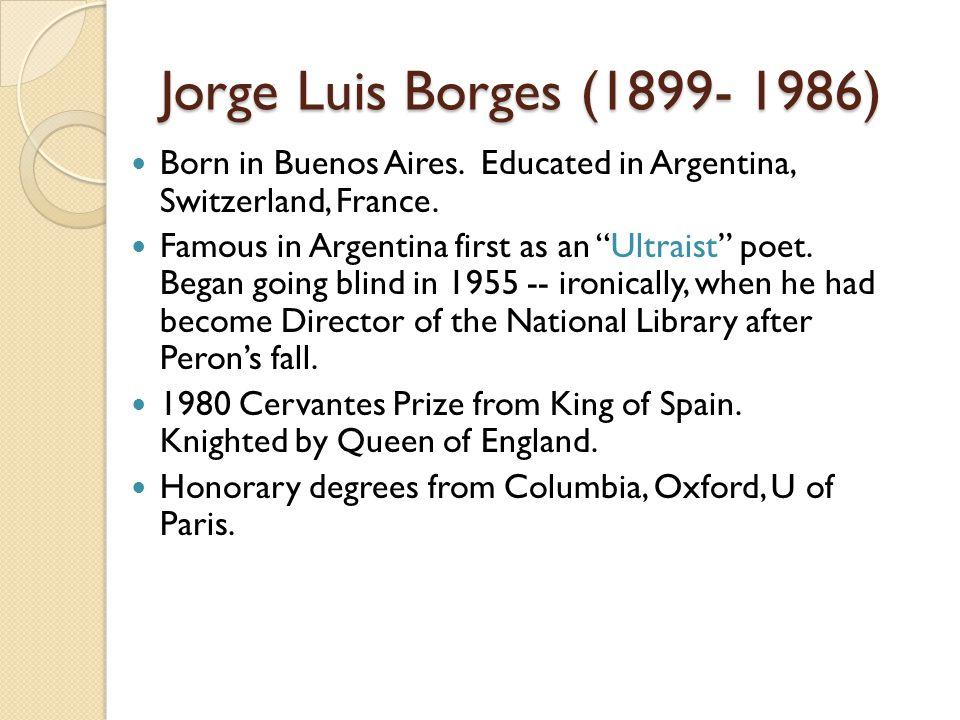 Jorge Luis Borges (1899- 1986) Born in Buenos Aires.