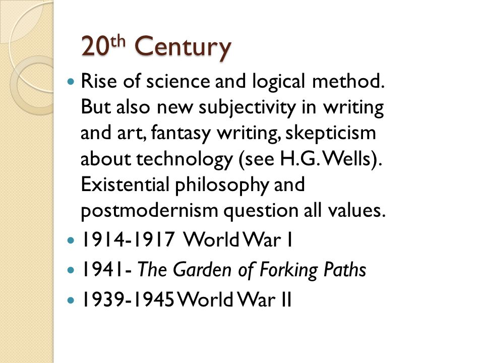 20 th Century Rise of science and logical method.