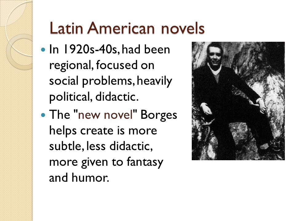 Latin American novels In 1920s-40s, had been regional, focused on social problems, heavily political, didactic.