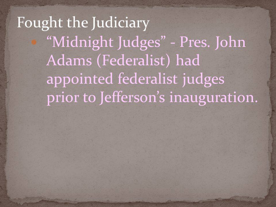 Fought the Judiciary Midnight Judges - Pres.