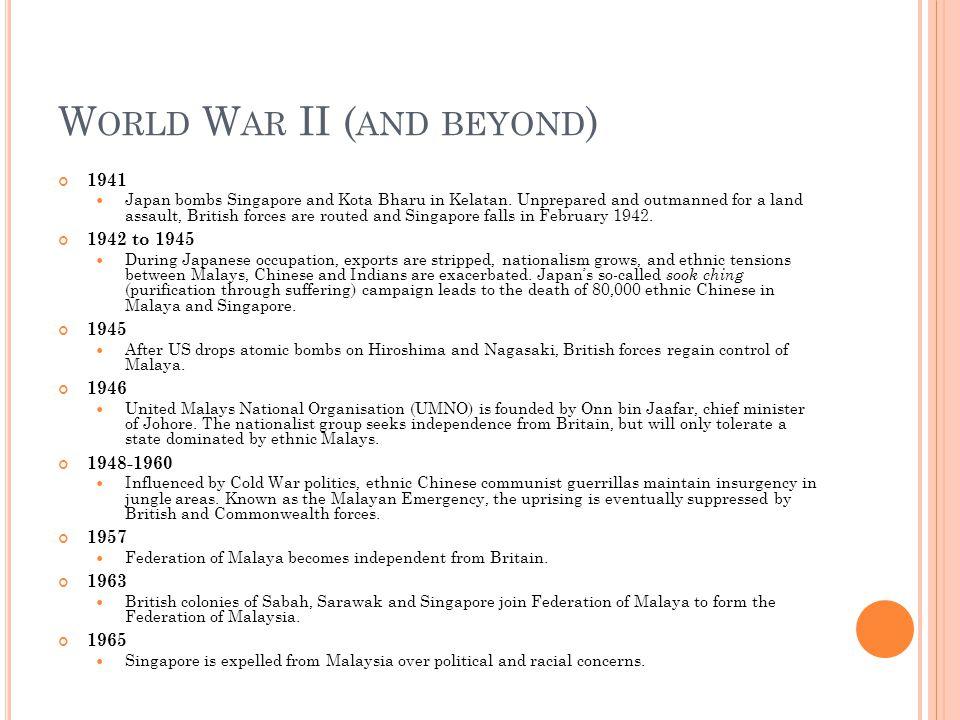W ORLD W AR II ( AND BEYOND ) 1941 Japan bombs Singapore and Kota Bharu in Kelatan.