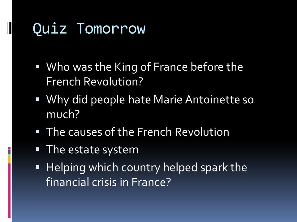 Quiz Tomorrow  Who was the King of France before the French Revolution.