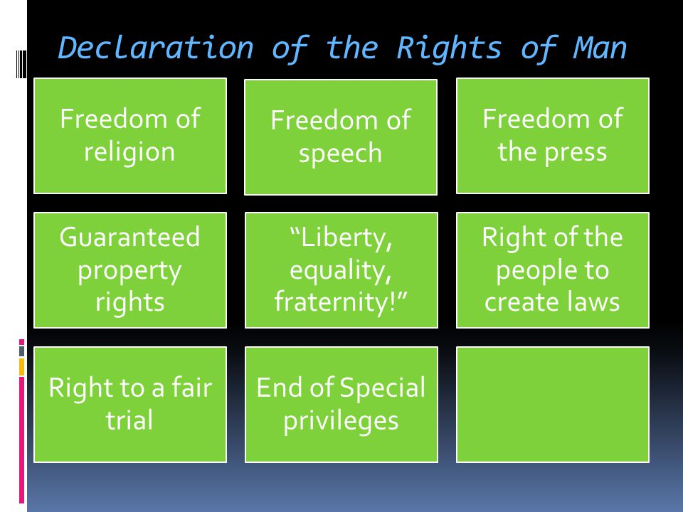 "Declaration of the Rights of Man Freedom of religion Freedom of speech Freedom of the press Guaranteed property rights ""Liberty, equality, fraternity!"