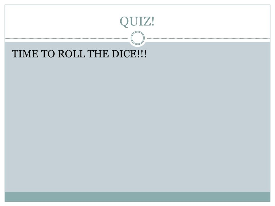 QUIZ! TIME TO ROLL THE DICE!!!
