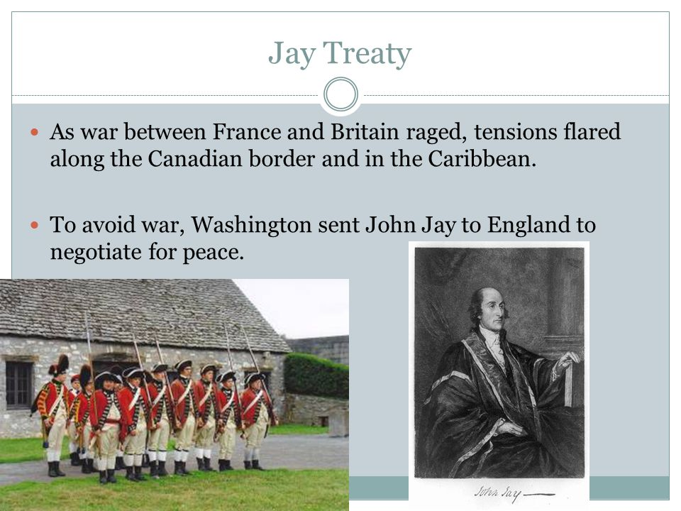 Jay Treaty As war between France and Britain raged, tensions flared along the Canadian border and in the Caribbean.