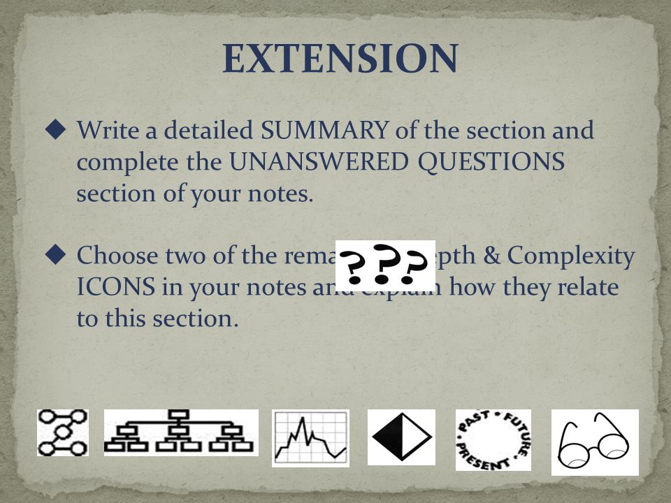 EXTENSION  Write a detailed SUMMARY of the section and complete the UNANSWERED QUESTIONS section of your notes.  Choose two of the remaining Depth &