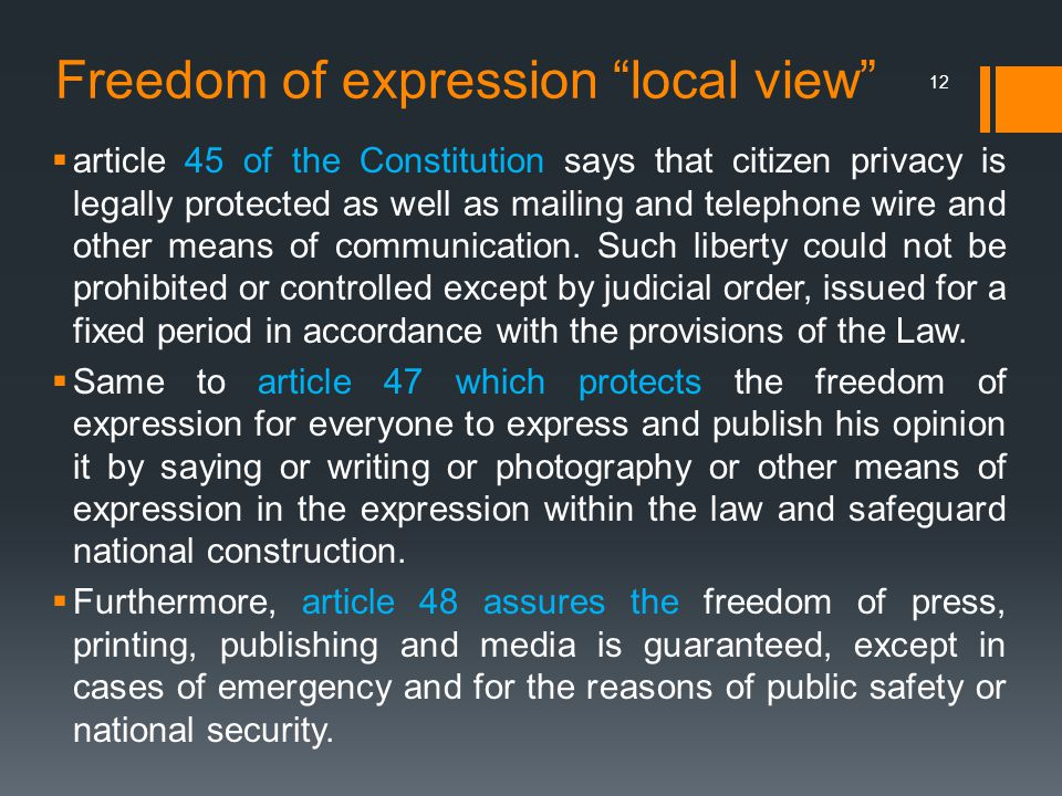 Freedom of expression local view  article 45 of the Constitution says that citizen privacy is legally protected as well as mailing and telephone wire and other means of communication.