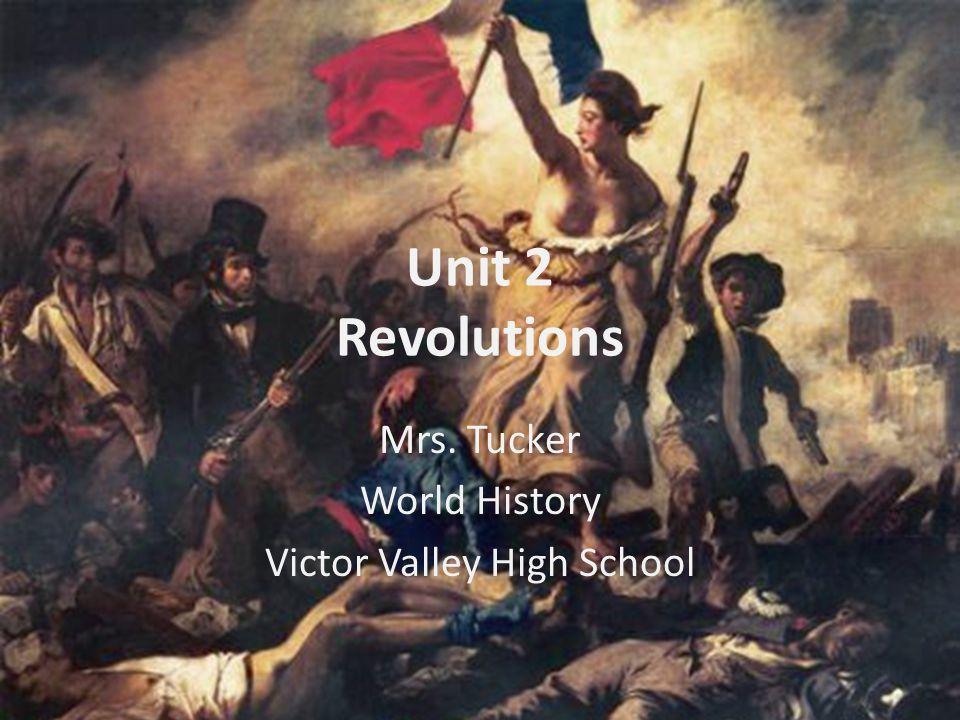 Unit 2 Revolutions Mrs. Tucker World History Victor Valley High School