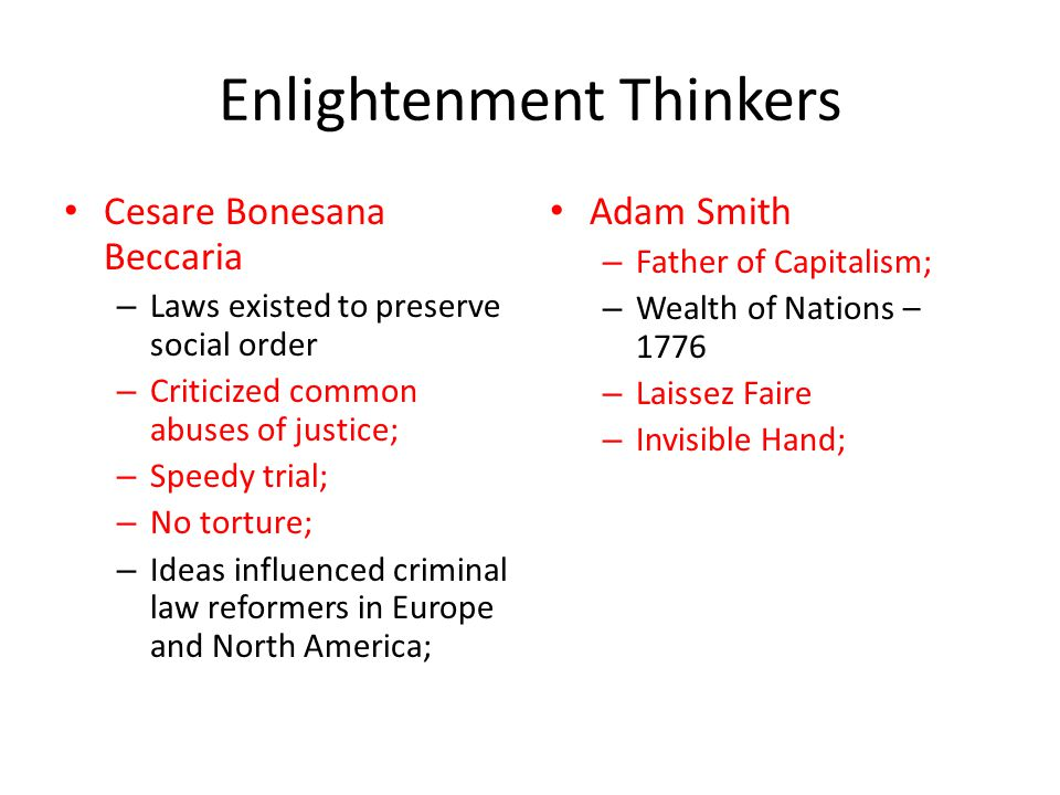 Enlightenment Thinkers Cesare Bonesana Beccaria – Laws existed to preserve social order – Criticized common abuses of justice; – Speedy trial; – No to