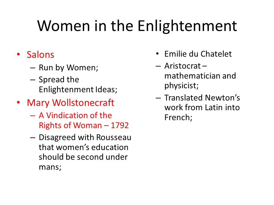 Women in the Enlightenment Salons – Run by Women; – Spread the Enlightenment Ideas; Mary Wollstonecraft – A Vindication of the Rights of Woman – 1792