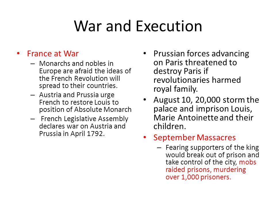 War and Execution France at War – Monarchs and nobles in Europe are afraid the ideas of the French Revolution will spread to their countries. – Austri
