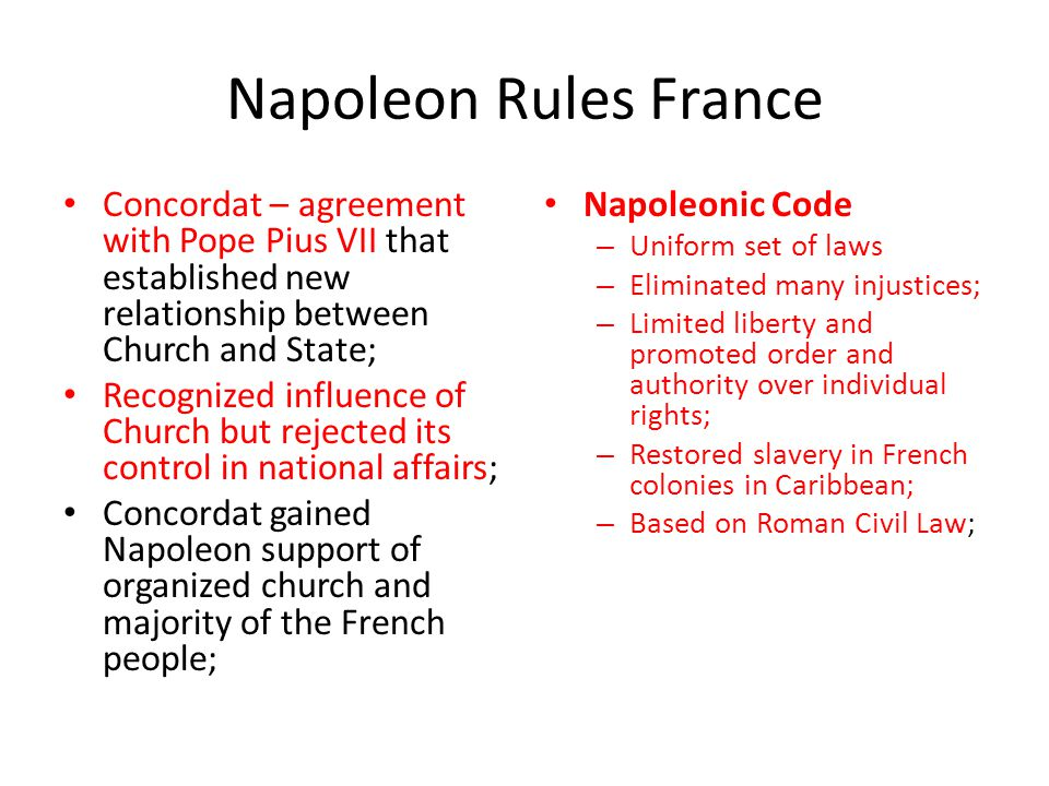 Napoleon Rules France Concordat – agreement with Pope Pius VII that established new relationship between Church and State; Recognized influence of Chu