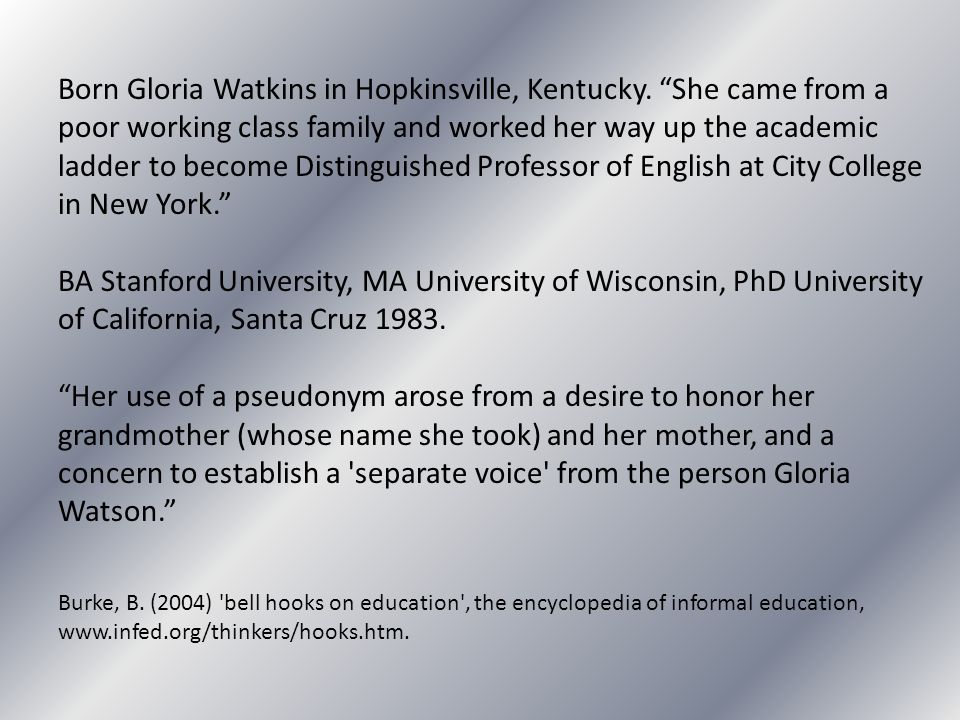 """Born Gloria Watkins in Hopkinsville, Kentucky. """"She came from a poor working class family and worked her way up the academic ladder to become Distingu"""