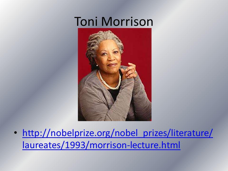 Toni Morrison http://nobelprize.org/nobel_prizes/literature/ laureates/1993/morrison-lecture.html http://nobelprize.org/nobel_prizes/literature/ laure