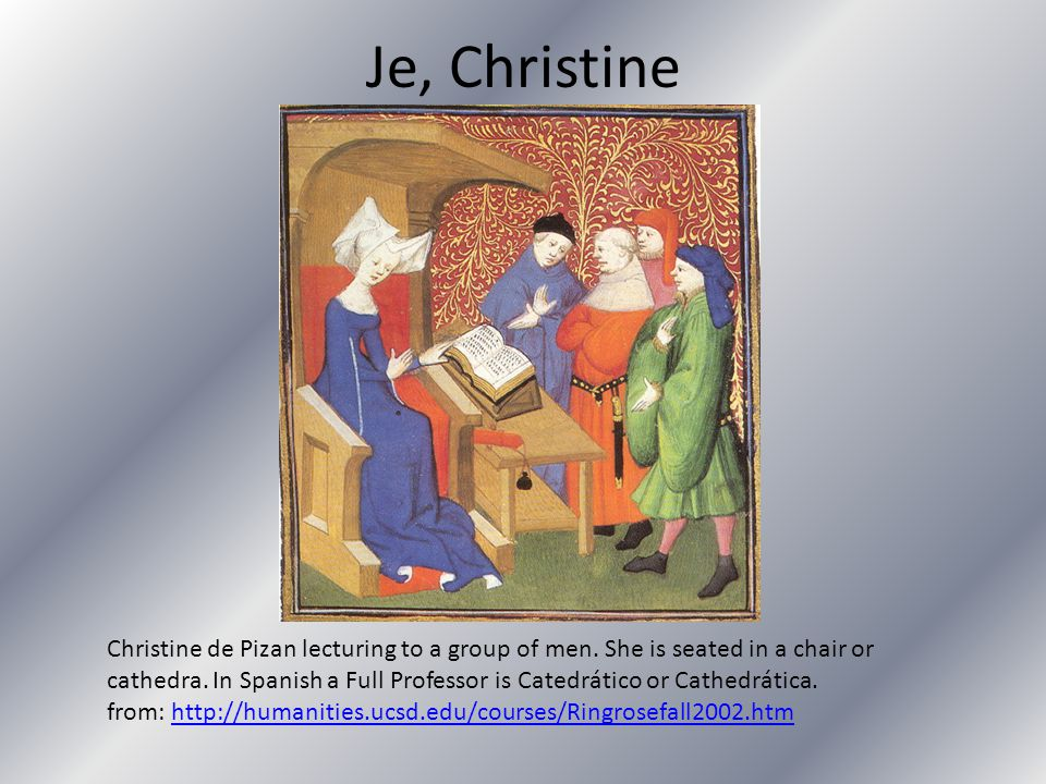 Je, Christine Christine de Pizan lecturing to a group of men. She is seated in a chair or cathedra. In Spanish a Full Professor is Catedrático or Cath