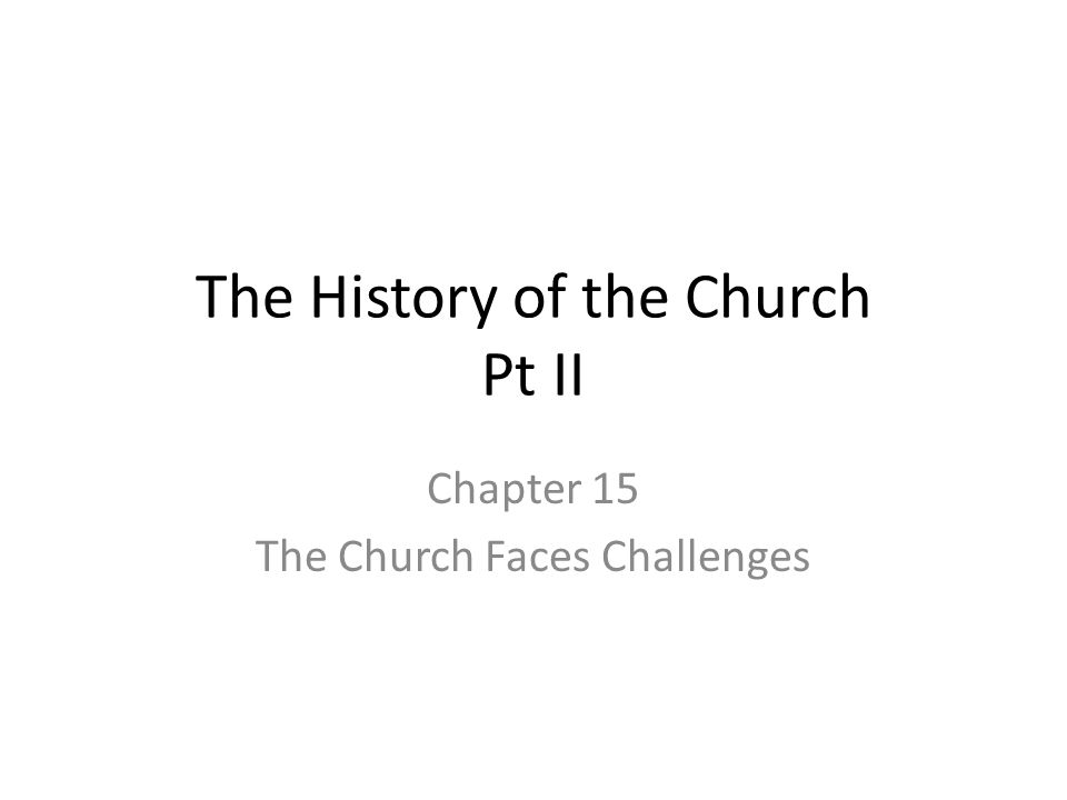The History of the Church Pt II Chapter 15 The Church Faces Challenges