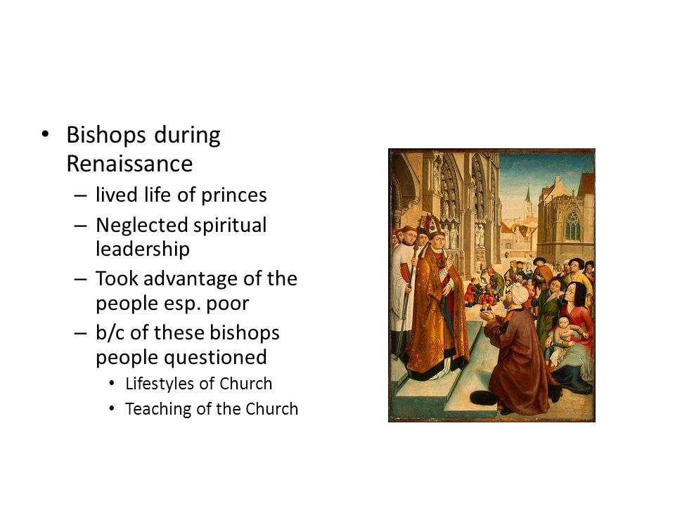Bishops during Renaissance – lived life of princes – Neglected spiritual leadership – Took advantage of the people esp.