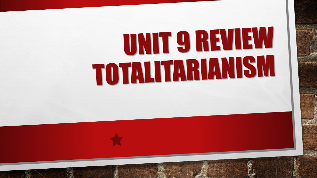 UNIT 9 REVIEW TOTALITARIANISM