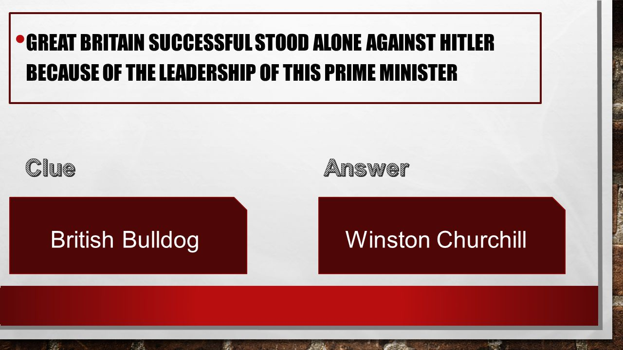 GREAT BRITAIN SUCCESSFUL STOOD ALONE AGAINST HITLER BECAUSE OF THE LEADERSHIP OF THIS PRIME MINISTER British BulldogWinston Churchill
