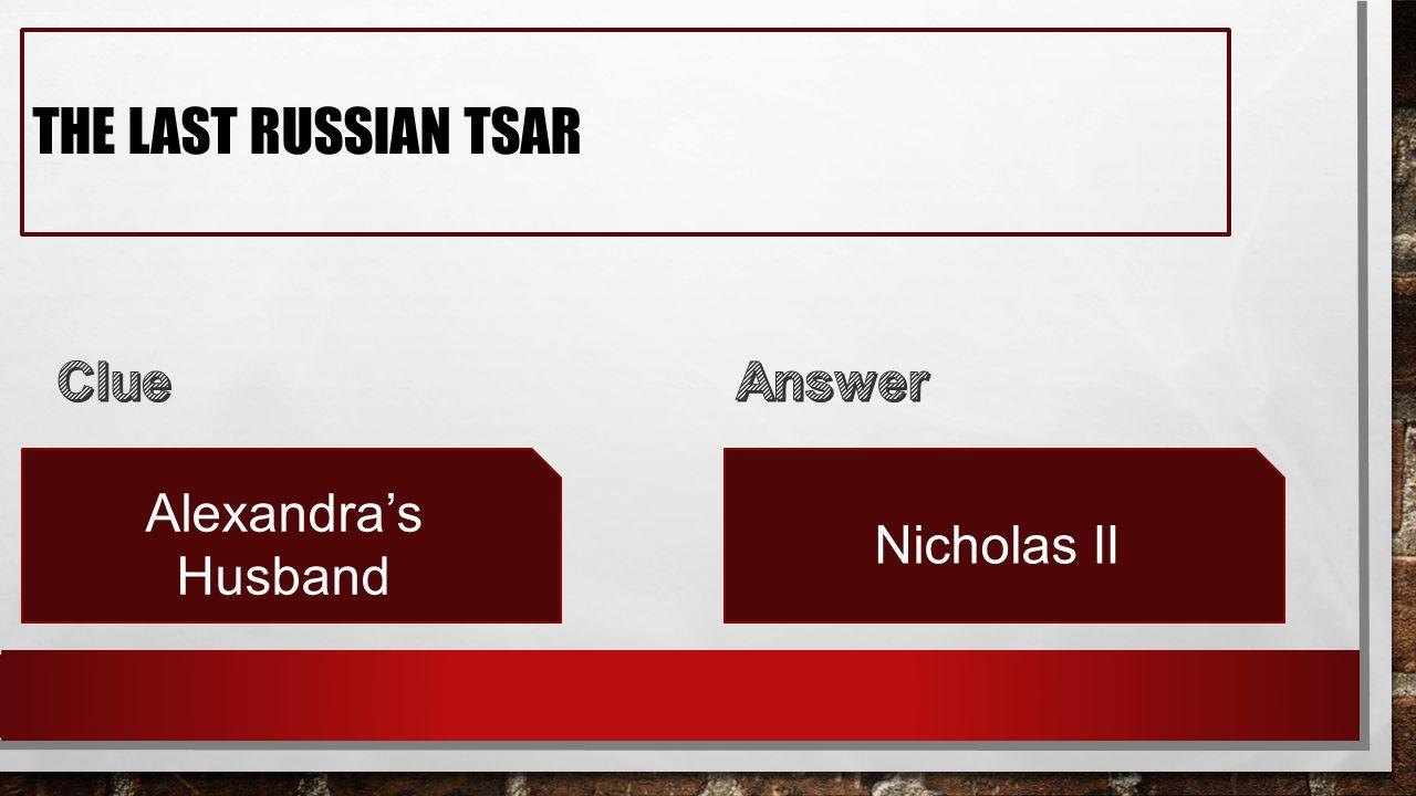 THE LAST RUSSIAN TSAR Alexandra's Husband Nicholas II