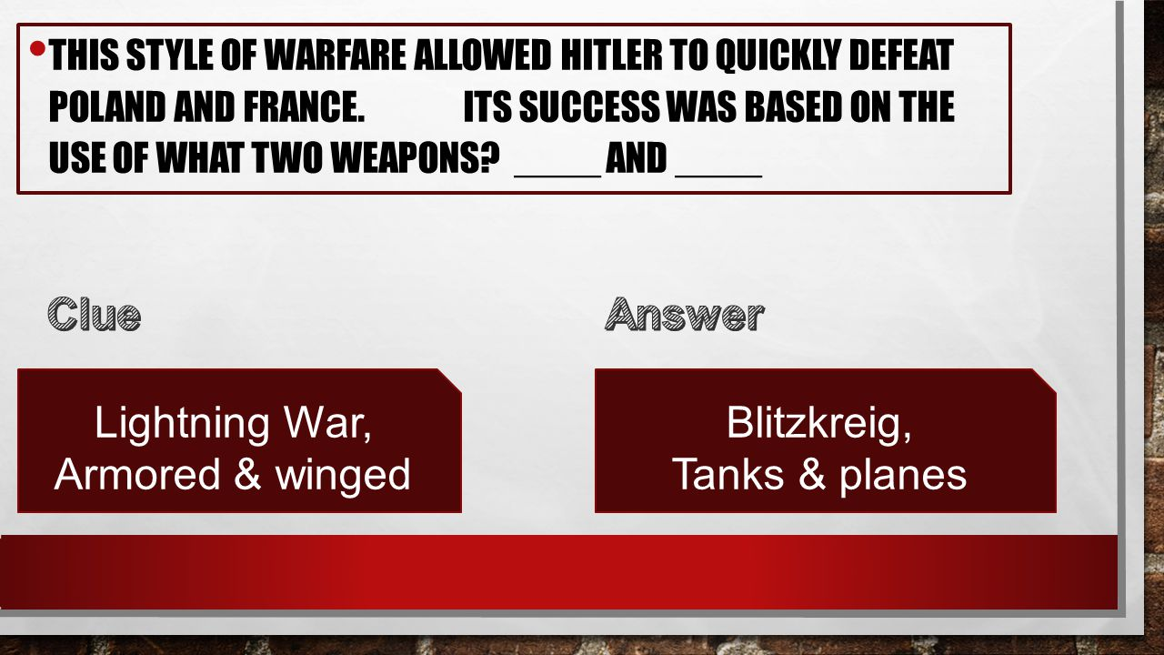 THIS STYLE OF WARFARE ALLOWED HITLER TO QUICKLY DEFEAT POLAND AND FRANCE.